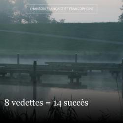 8 vedettes = 14 succès