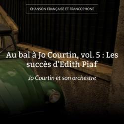 Au bal à Jo Courtin, vol. 5 : Les succès d'Edith Piaf
