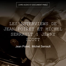 Les Interviews de Jean Poiret et Michel Serrault : Jerry Scott