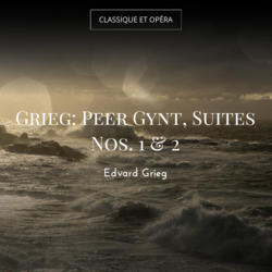 Grieg: Peer Gynt, Suites Nos. 1 & 2