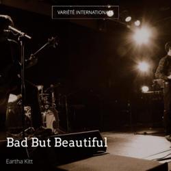 Bad But Beautiful