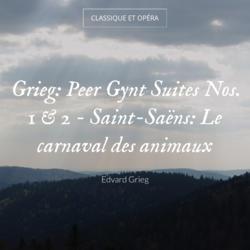 Grieg: Peer Gynt Suites Nos. 1 & 2 - Saint-Saëns: Le carnaval des animaux