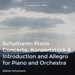 Schumann: Piano Concerto, Konzertstück & Introduction and Allegro for Piano and Orchestra
