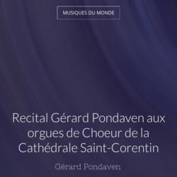 Recital Gérard Pondaven aux orgues de Choeur de la Cathédrale Saint-Corentin
