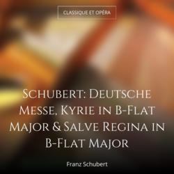 Schubert: Deutsche Messe, Kyrie in B-Flat Major & Salve Regina in B-Flat Major