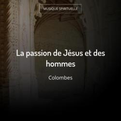 La passion de Jésus et des hommes