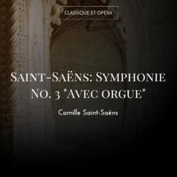 """Saint-Saëns: Symphonie No. 3 """"Avec orgue"""""""