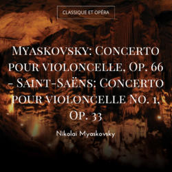 Myaskovsky: Concerto pour violoncelle, Op. 66 - Saint-Saëns: Concerto pour violoncelle No. 1, Op. 33