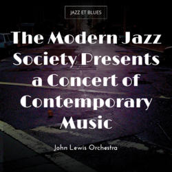 The Modern Jazz Society Presents a Concert of Contemporary Music