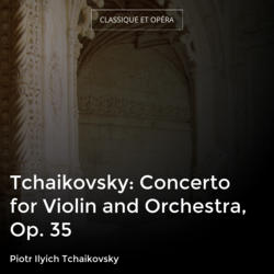 Tchaikovsky: Concerto for Violin and Orchestra, Op. 35
