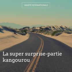 La super surprise-partie kangourou