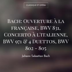 Bach: Ouverture à la française, BWV 831, Concerto à l'italienne, BWV 971 & 4 Duettos, BWV 802 - 805