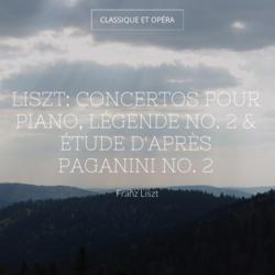 Liszt: Concertos pour piano, Légende No. 2 & Étude d'après Paganini No. 2