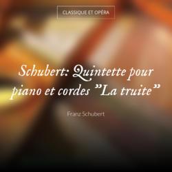"""Schubert: Quintette pour piano et cordes """"La truite"""""""