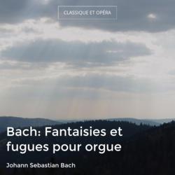Bach: Fantaisies et fugues pour orgue