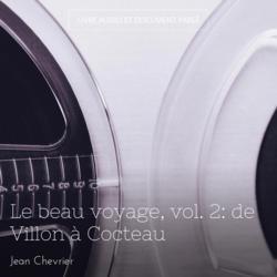 Le beau voyage, vol. 2: de Villon à Cocteau
