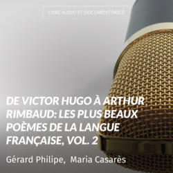 De Victor Hugo à Arthur Rimbaud: Les plus beaux poèmes de la langue française, vol. 2