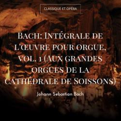 Bach: Intégrale de l'œuvre pour orgue, vol. 1 (Aux grandes orgues de la cathédrale de Soissons)