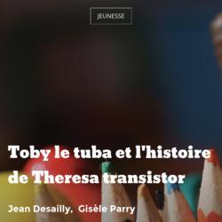Toby le tuba et l'histoire de Theresa transistor