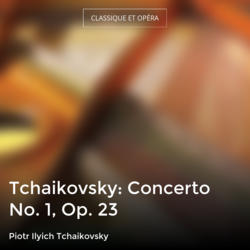 Tchaikovsky: Concerto No. 1, Op. 23