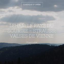 Lehár: Le pays du sourire - Strauss: Valses de vienne