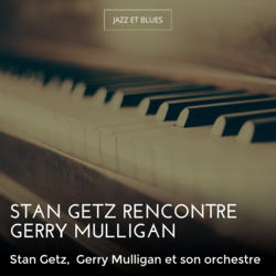Stan Getz rencontre Gerry Mulligan