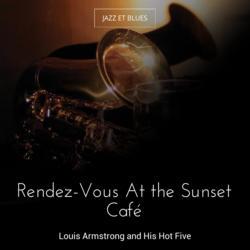 Rendez-Vous At the Sunset Café