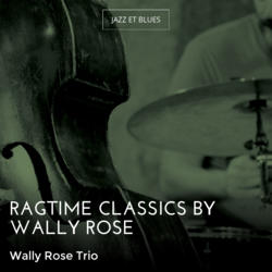 Ragtime Classics By Wally Rose