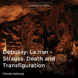 Debussy: La mer - Strauss: Death and Transfiguration