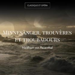 Minnesänger, trouvères et troubadours