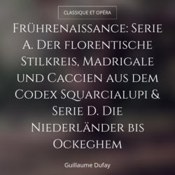Frührenaissance: Serie A. Der florentische Stilkreis, Madrigale und Caccien aus dem Codex Squarcialupi & Serie D. Die Niederländer bis Ockeghem