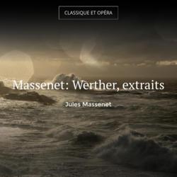 Massenet: Werther, extraits