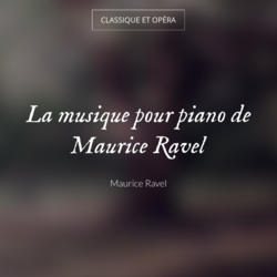 La musique pour piano de Maurice Ravel