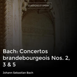 Bach: Concertos brandebourgeois Nos. 2, 3 & 5