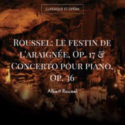 Roussel: Le festin de l'araignée, Op. 17 & Concerto pour piano, Op. 36