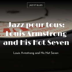 Jazz pour tous: Louis Armstrong and His Hot Seven