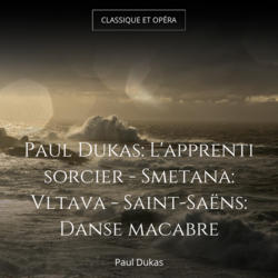 Paul Dukas: L'apprenti sorcier - Smetana: Vltava - Saint-Saëns: Danse macabre