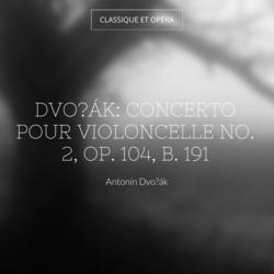 Dvořák: Concerto pour violoncelle No. 2, Op. 104, B. 191