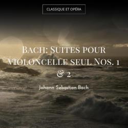 Bach: Suites pour violoncelle seul Nos. 1 & 2