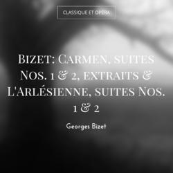 Bizet: Carmen, suites Nos. 1 & 2, extraits & L'Arlésienne, suites Nos. 1 & 2