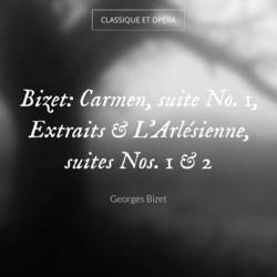 Bizet: Carmen, suite No. 1, Extraits & L'Arlésienne, suites Nos. 1 & 2
