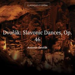 Dvořák: Slavonic Dances, Op. 46