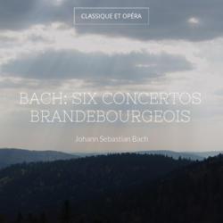 Bach: Six concertos brandebourgeois