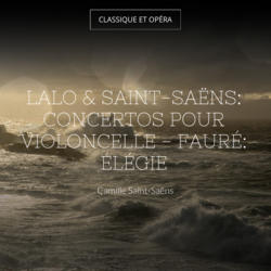 Lalo & Saint-Saëns: Concertos pour violoncelle - Fauré: Élégie