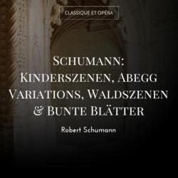 Schumann: Kinderszenen, Abegg Variations, Waldszenen & Bunte Blätter