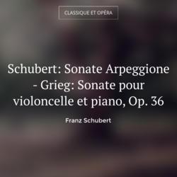 Schubert: Sonate Arpeggione - Grieg: Sonate pour violoncelle et piano, Op. 36