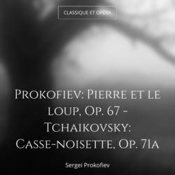 Prokofiev: Pierre et le loup, Op. 67 - Tchaikovsky: Casse-noisette, Op. 71a