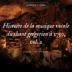 Histoire de la musique vocale du chant grégorien à 1750, vol. 2