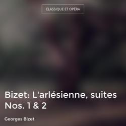 Bizet: L'arlésienne, suites Nos. 1 & 2