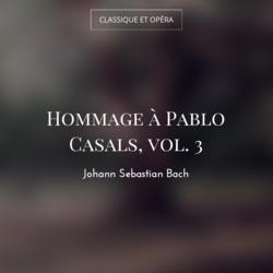 Hommage à Pablo Casals, vol. 3